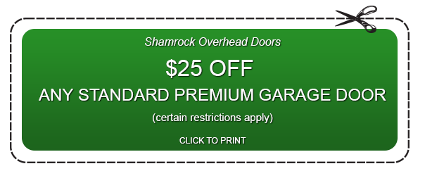 Shamrock Overhead Doors $25 OFF ANY STANDARD PREMIUM GARAGE DOOR (certain restrictions apply) CLICK TO PRINT